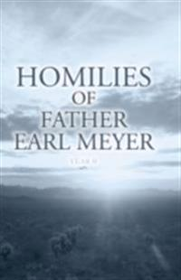 Homilies of Father Earl Meyer