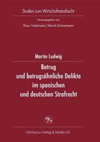 Betrug Und Betrugsähnliche Delikte Im Spanischen Und Deutschen Strafrecht