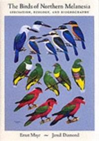 Birds of Northern Melanesia: Speciation, Ecology, and Biogeography