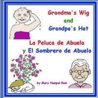 Grandma's Wig and Grandpa's Hat - La Peluca de Abuela y El Sombrero de Abuelo