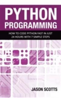 Python Programming : How to Code Python Fast In Just 24 Hours With 7 Simple Steps