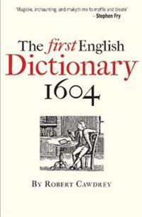 The First English Dictionary 1604: Robert Cawdrey's a Table Alphabeticall