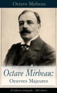 Octave Mirbeau: Oeuvres Majeures (L'edition integrale - 268 titres)
