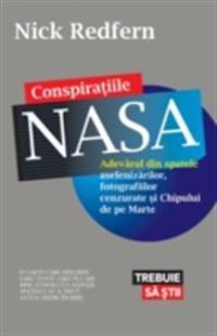 Conspiratiile NASA. Adevarul din spatele aselenizarilor, fotografiilor cenzurate si Chipului de pe Marte