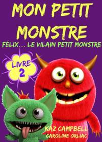 Mon petit monstre - Livre 2 - Felix... le vilain petit monstre