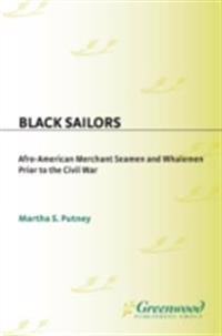 Black Sailors: Afro-American Merchant Seamen and Whalemen Prior to the Civil War