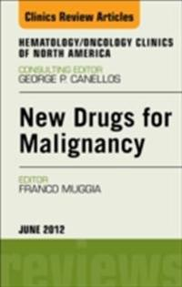 New Drugs for Malignancy, An Issue of Hematology/Oncology Clinics of North America - E-Book
