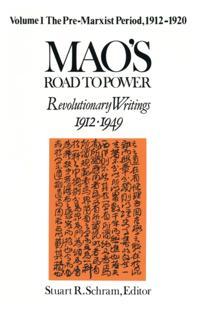Mao's Road to Power: Revolutionary Writings, 1912-49: v. 1: Pre-Marxist Period, 1912-20