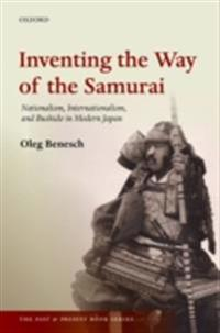 Inventing the Way of the Samurai: Nationalism, Internationalism, and Bushidō in Modern Japan