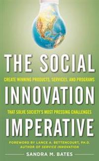 Social Innovation Imperative: Create Winning Products, Services, and Programs that Solve Society's Most Pressing Challenges