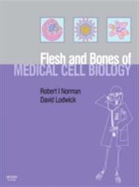 Flesh and Bones of Medical Cell Biology E-Book