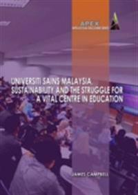Universiti Sains Malaysia, Sustainability and the Struggle for a Vital Centre in Education