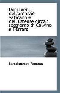 Documenti Dell'archivio Vaticano E Dell'estense Circa Il Soggiorno Di Calvino a Ferrara