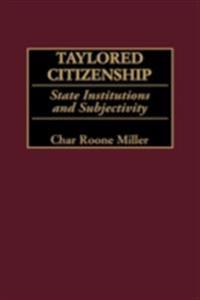 Taylored Citizenship: State Institutions and Subjectivity