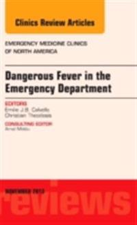 Dangerous Fever in the Emergency Department, An Issue of Emergency Medicine Clinics, E-Book