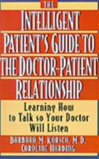 Intelligent Patient's Guide to the Doctor-Patient Relationship: Learning How to Talk So Your Doctor Will Listen
