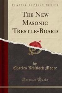 The New Masonic Trestle-Board (Classic Reprint)