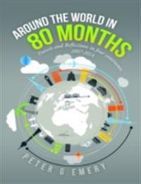 Around the World In 80 Months: Travels and Reflections In Four Continents 2007-2014