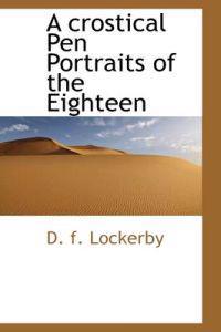 A Crostical Pen Portraits of the Eighteen