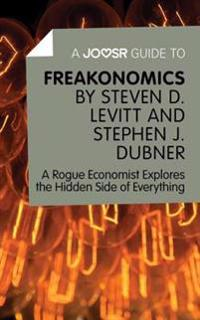 Joosr Guide to... Freakonomics by Steven D. Levitt & Stephen J. Dubner