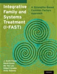 Integrative Family and Systems Treatment (I-FAST): A Strengths-Based Common Factors Approach