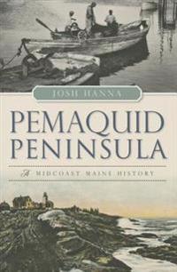 Pemaquid Peninsula:: A Midcoast Maine History