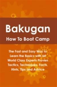 Bakugan How To Boot Camp: The Fast and Easy Way to Learn the Basics with 64 World Class Experts Proven Tactics, Techniques, Facts, Hints, Tips and Advice