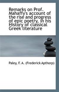 Remarks on Prof. Mahaffy's Account of the Rise and Progress of Epic Poetry, in His History of Classi