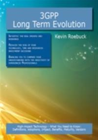3GPP Long Term Evolution: High-impact Technology - What You Need to Know: Definitions, Adoptions, Impact, Benefits, Maturity, Vendors