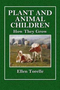 Plant and Animal Children: How They Grow
