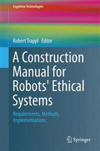 A Construction Manual for Robots' Ethical Systems