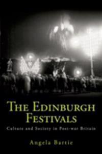 Edinburgh Festivals: Culture and Society in Post-war Britain
