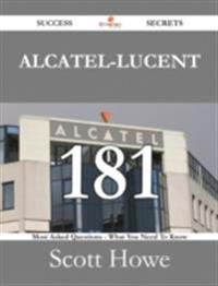 Alcatel-Lucent 181 Success Secrets - 181 Most Asked Questions On Alcatel-Lucent - What You Need To Know