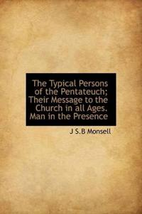 The Typical Persons of the Pentateuch; Their Message to the Church in All Ages. Man in the Presence