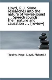 Lloyd, R.J. Some Researches Into the Nature of Vowel-Sound ... Speech Sounds: Their Nature and Causa