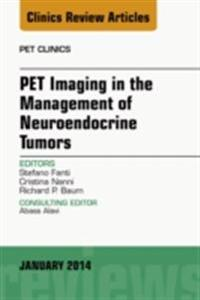 PET Imaging in the Management of Neuroendocrine Tumors, An Issue of PET Clinics, E-Book