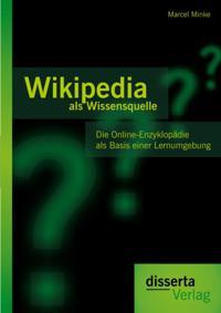 Wikipedia als Wissensquelle: Die Online-Enzyklopadie als Basis einer Lernumgebung