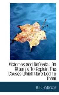 Victories and Defeats: An Attempt to Explain the Causes Which Have Led to Them