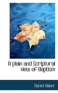 A Plain and Scriptural View of Baptism