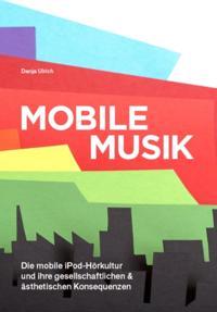 Mobile Musik: Die mobile iPod-Horkultur und ihre gesellschaftlichen und asthetischen Konsequenzen