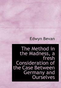 The Method in the Madness, a Fresh Consideration of the Case Between Germany and Ourselves
