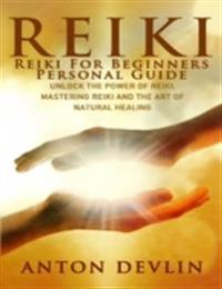 Reiki: Reiki for Beginners Personal Guide: Unlock the Power of Reiki, Mastering Reiki and the Art of Natural Healing
