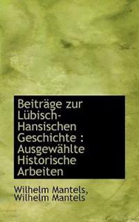 Beitrage Zur Lubisch-Hansischen Geschichte