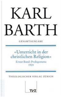Karl Barth Gesamtausgabe: Band 17: Unterricht in Der Christlichen Religion 1