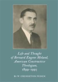 Life and Thought of Bernard Eugene Meland, American Constructive Theologian, 1899-1993
