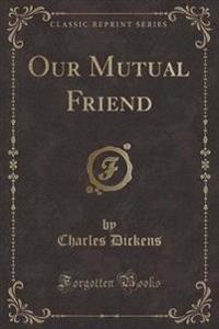 Our Mutual Friend, Vol. 3 (Classic Reprint)