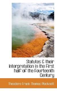 Statutes & Their Interpretation in the First Half of the Fourteenth Century