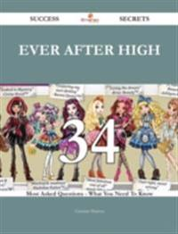 Ever After High 34 Success Secrets - 34 Most Asked Questions On Ever After High - What You Need To Know