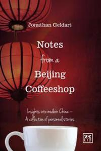 Notes from a Beijing Coffeeshop: Insights Into Modern China a Collection of Personal Stories