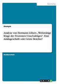 """Analyse Von Hermann Lohers """"Wehmutige Klage Der Frommen Unschuldigen. Eine Anklageschrift Oder Letzte Beichte?"""